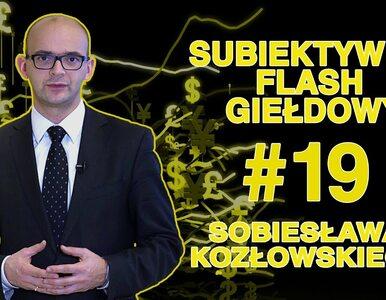 Subiektywny Flash Giełdowy Sobiesława Kozłowskiego #19